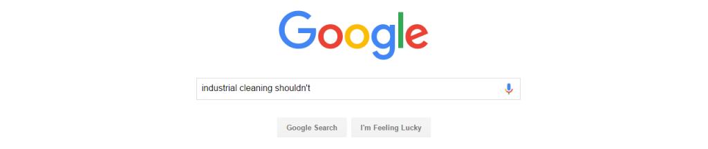 GoogleIndustrialCleaningShouldnt
