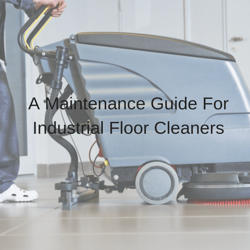 A Maintenance Guide For Industrial Floor Cleaners