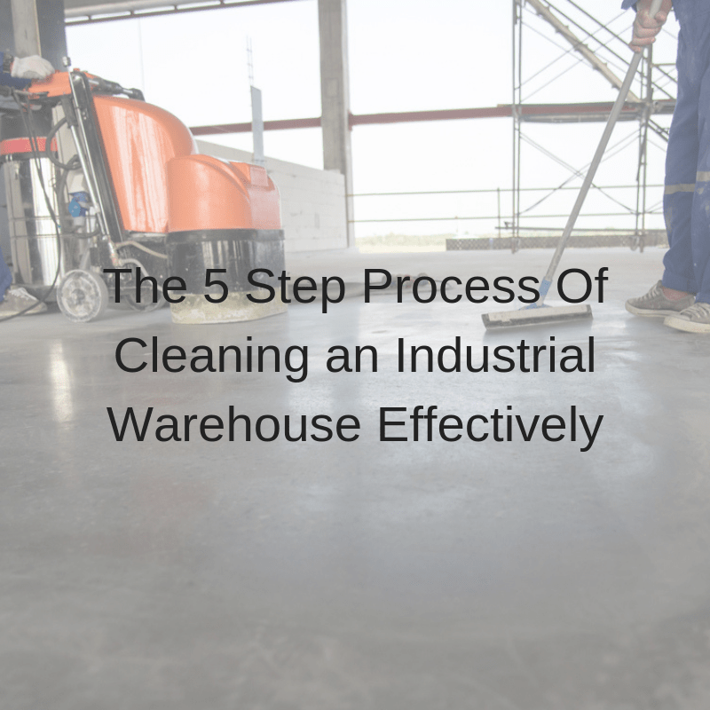 The 5 Step Process Of Cleaning an Industrial Warehouse Effectively