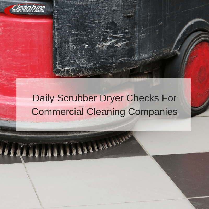 Daily Scrubber Dryer Checks For Commercial Cleaning Companies