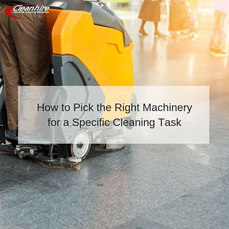 How to Pick the Right Machinery for a Specific Cleaning Task