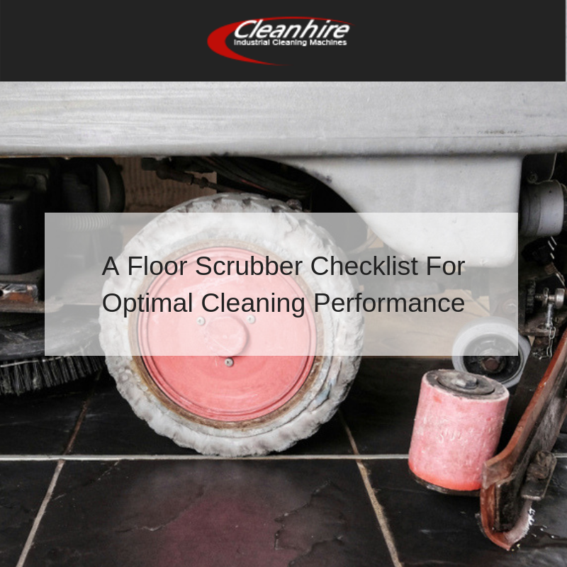 A Floor Scrubber Checklist For Optimal Cleaning Performance