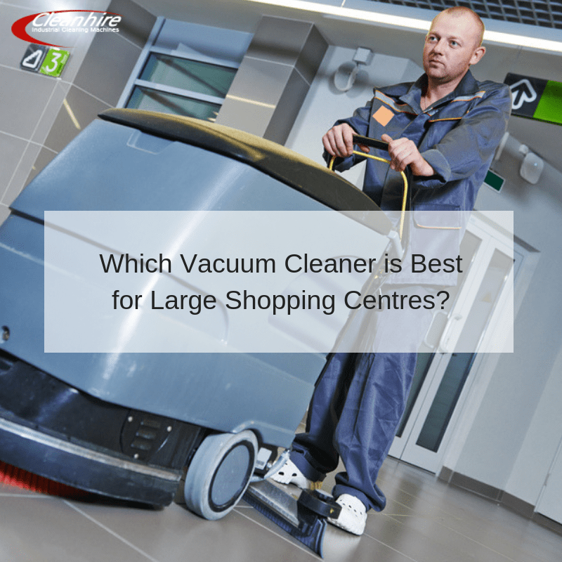 Which Vacuum Cleaner is Best for Large Shopping Centres