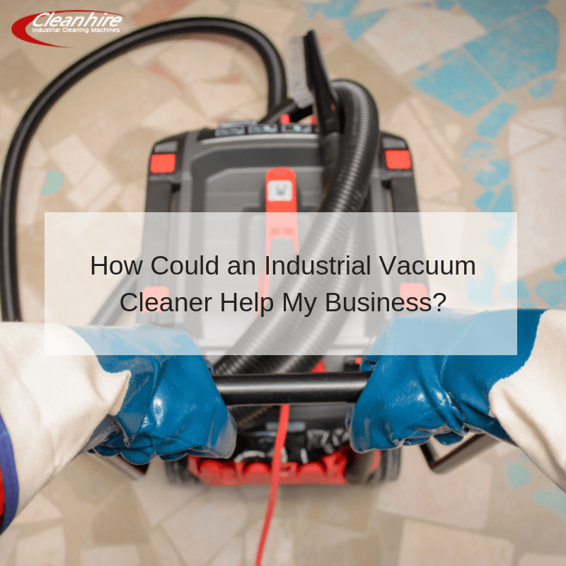 How Could an Industrial Vacuum Cleaner Help My Business