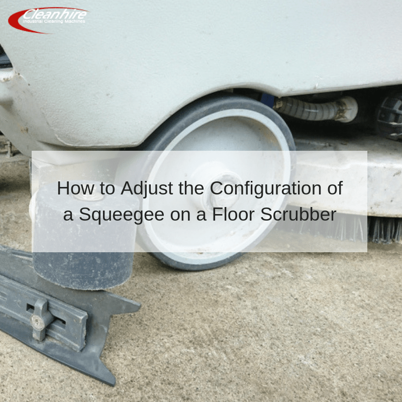 How to Adjust the Configuration of a Squeegee on a Floor Scrubber