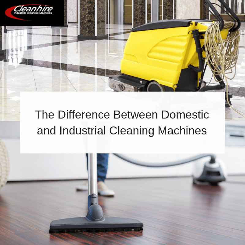 The Difference Between Domestic and Industrial Cleaning Machines