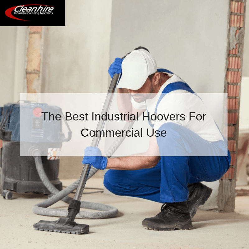 The Best Industrial Hoovers For Commercial Use