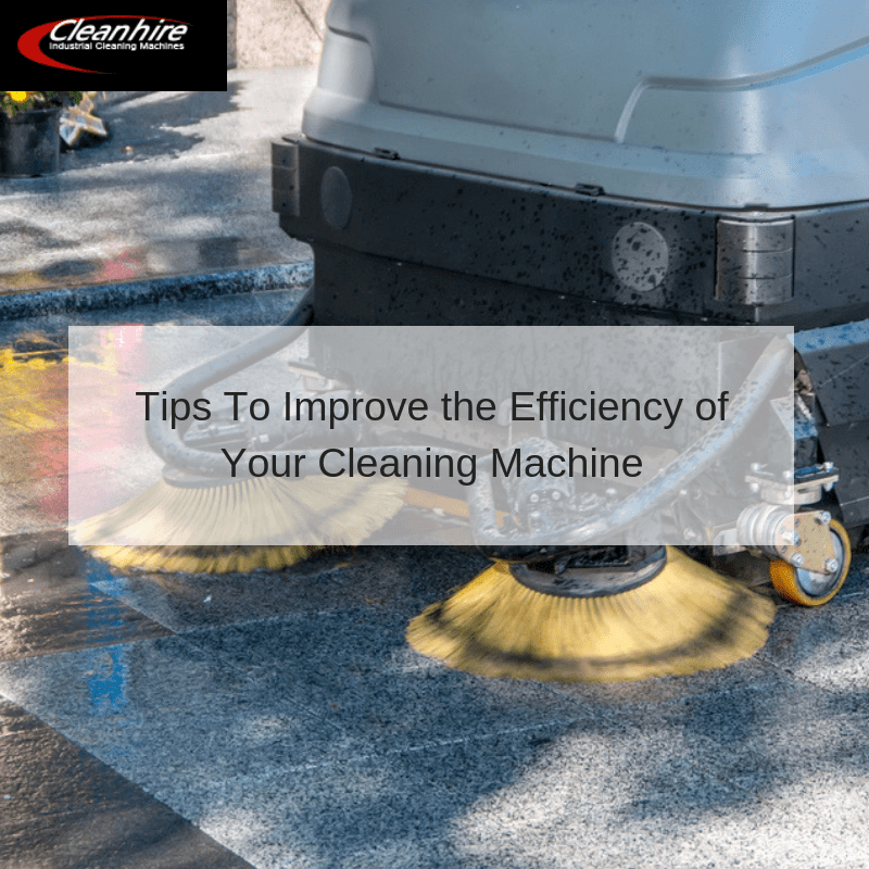 Tips To Improve the Efficiency of Your Cleaning Machine