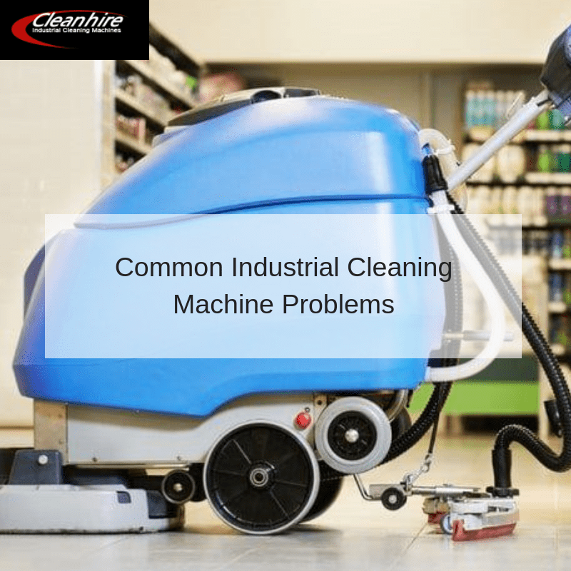 Common Industrial Cleaning Machine Problems