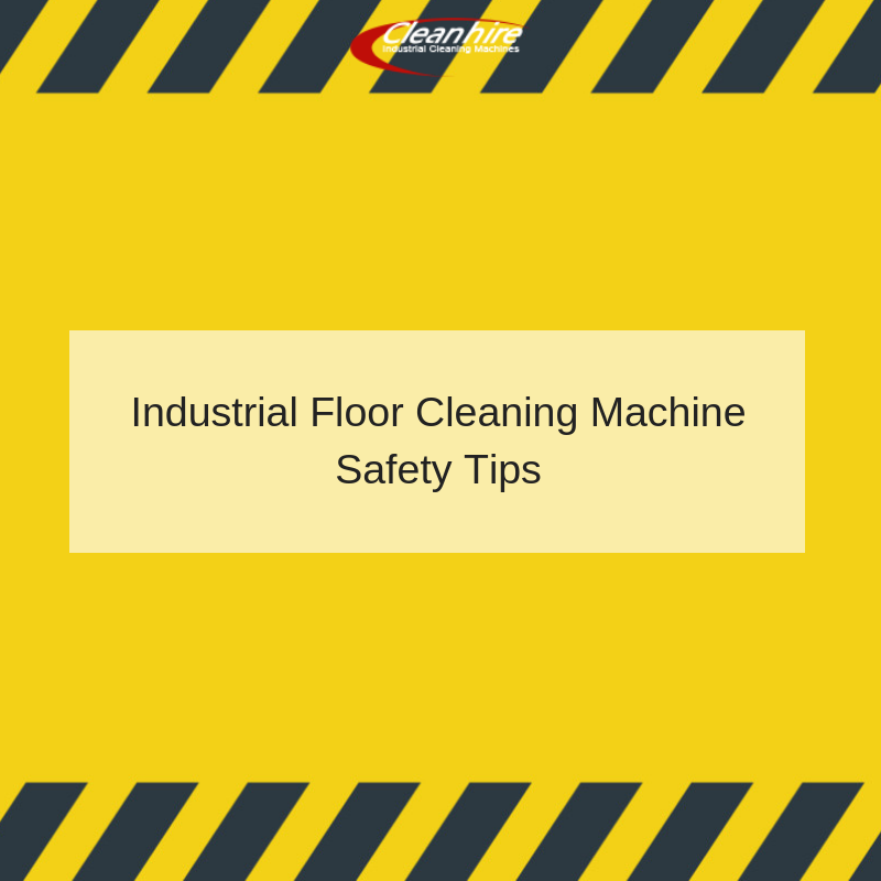 Industrial Floor Cleaning Machine Safety Tips