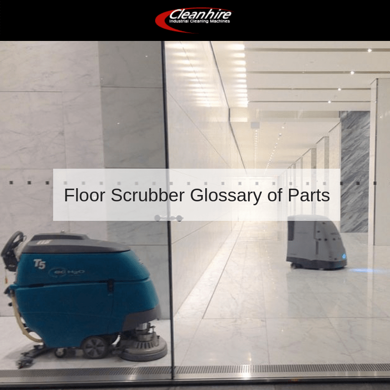 Floor Scrubber Glossary of Parts