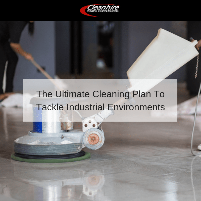 The Ultimate Cleaning Plan To Tackle Industrial Environments