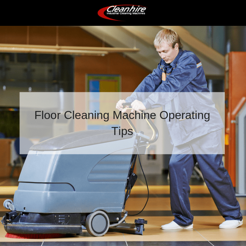 Floor Cleaning Machine Operating Tips