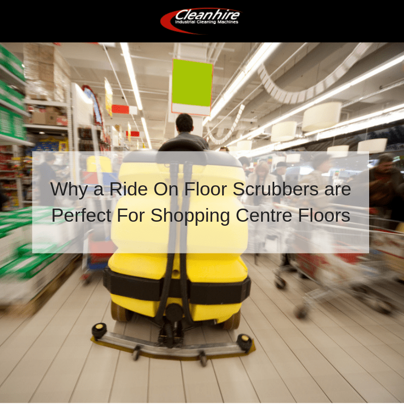 Why a Ride On Floor Scrubbers are Perfect For Shopping Centre Floors