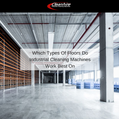 Which Types Of Floors Do Industrial Cleaning Machines Work Best On