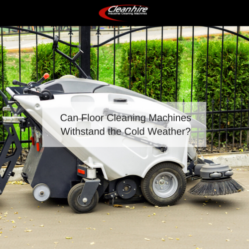 Can Floor Cleaning Machines Withstand the Cold Weather