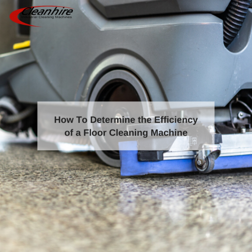 How To Determine the Efficiency of a Floor Cleaning Machine