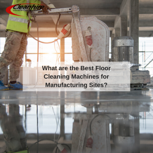 What are the Best Floor Cleaning Machines for Manufacturing Sites