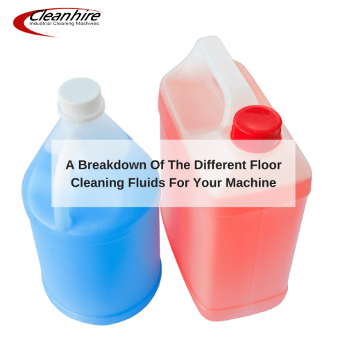 A Breakdown Of The Different Floor Cleaning Fluids For Your Machine
