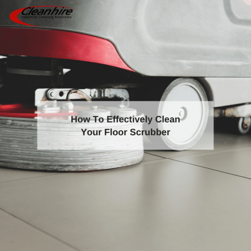 How To Effectively Clean Your Floor Scrubber