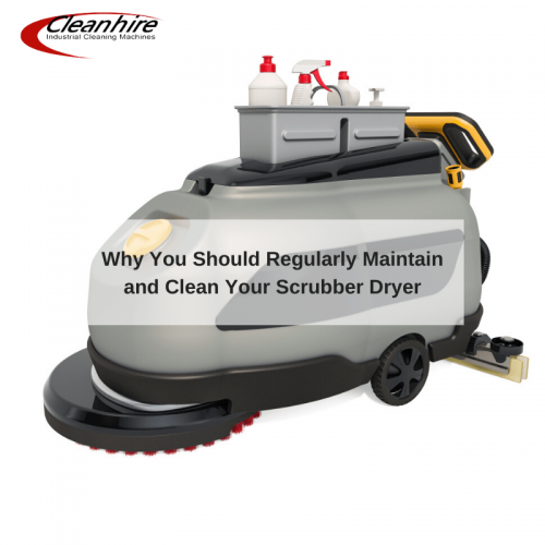 Why You Should Regularly Maintain and Clean Your Scrubber Dryer