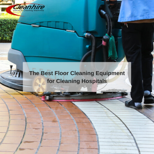 The Best Floor Cleaning Equipment for Cleaning Hospitals