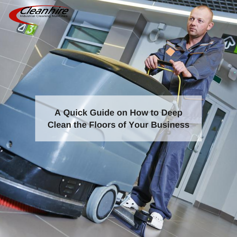 A Quick Guide on How to Deep Clean the Floors of Your Business