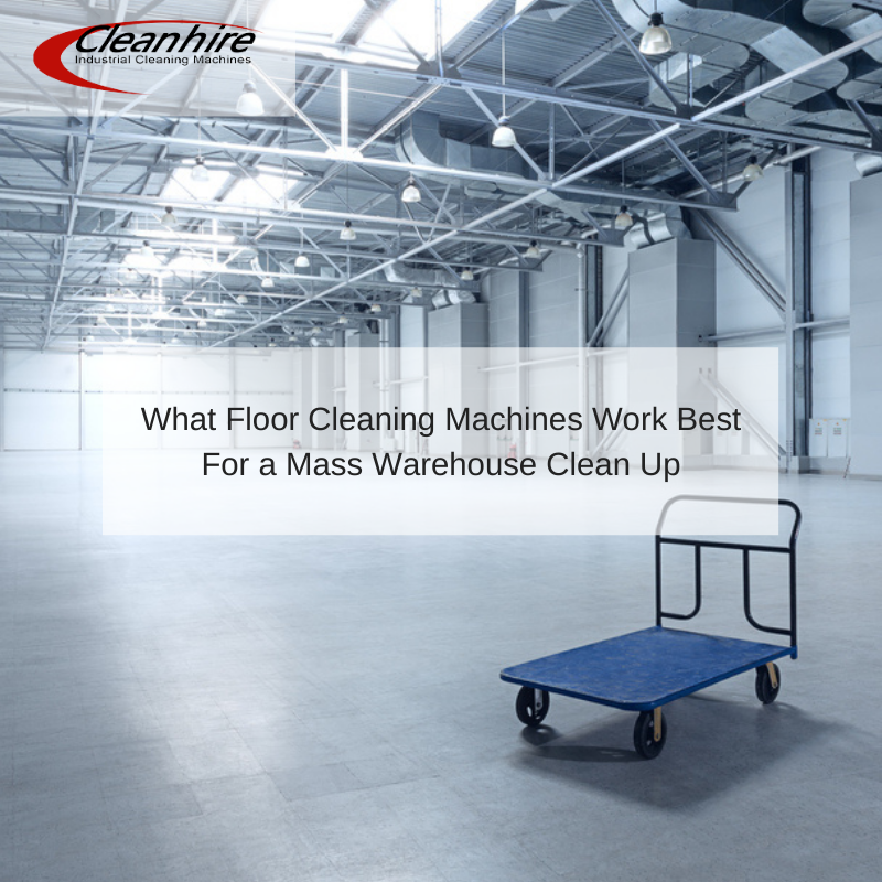 What Floor Cleaning Machines Work Best For a Mass Warehouse Clean Up