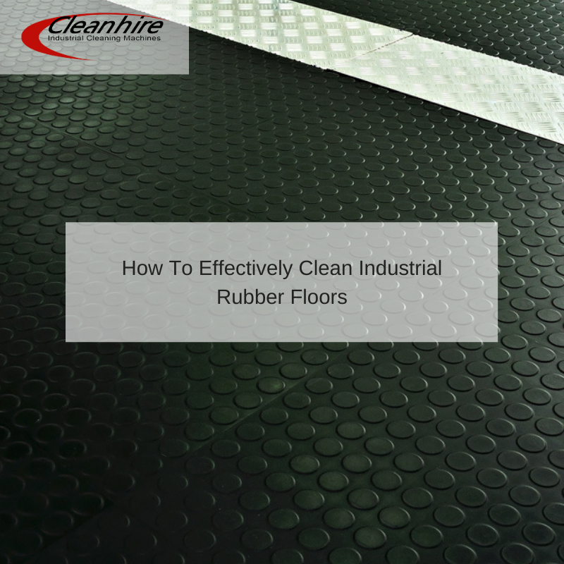 How To Effectively Clean Industrial Rubber Floors